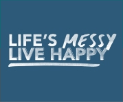 Life's Messy Live happy